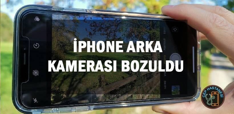 iPhone Arka Kamerası Bozuldu