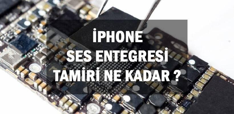 iPhone Ses Entegresi Tamiri Ne Kadar ?