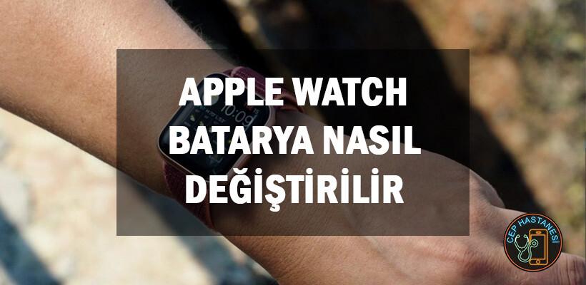 Apple Watch Batarya Nasıl Değiştirilir